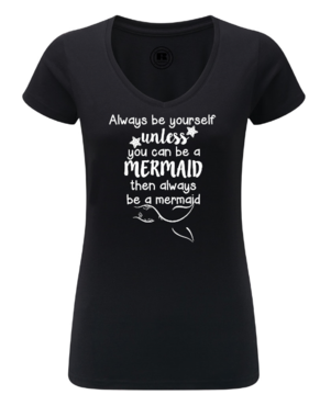 T-shirt - Always be yourself unless you can be a mermaid......