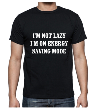 T-shirt - Not Lazy Energy Saving Mode