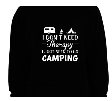 Hoodie - I don't need therapy I just need to go camping