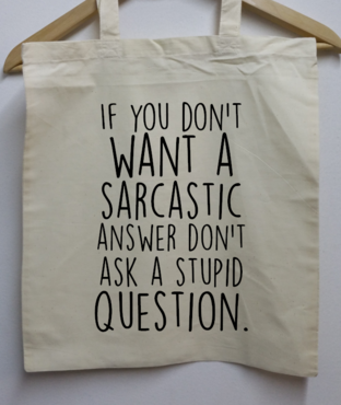 Tas - If you don't want a sarcastic answer don't ask a stupid question.