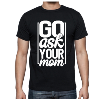 T-shirt - Go Ask Your Mom