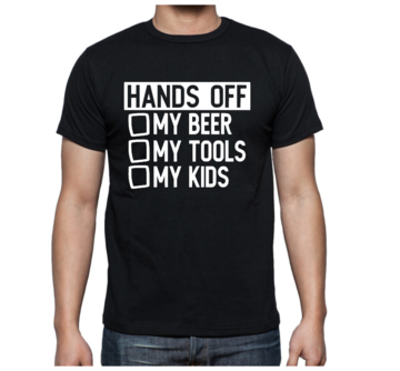 T-shirt - Hands Off, my beer, my tools, my kids