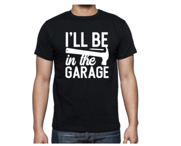 T-shirt - I'll be in the garage