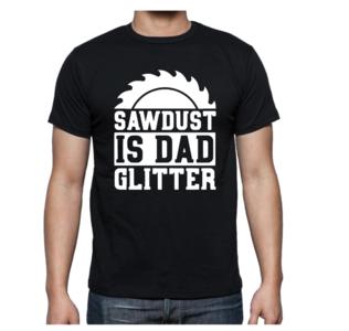 T-shirt - Sawdust is dad glitter