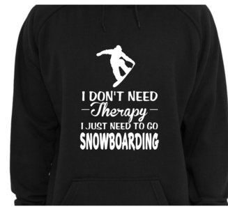 Hoodie - I don't need therapy I just need to go Snowboarding